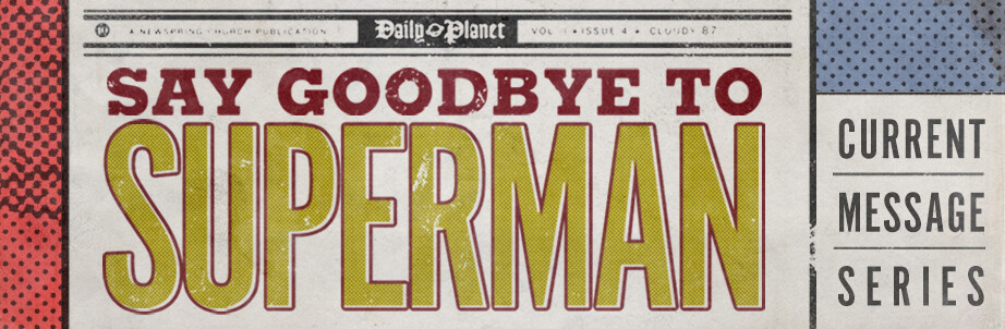 Say Goodbye To Superman Current Message Series