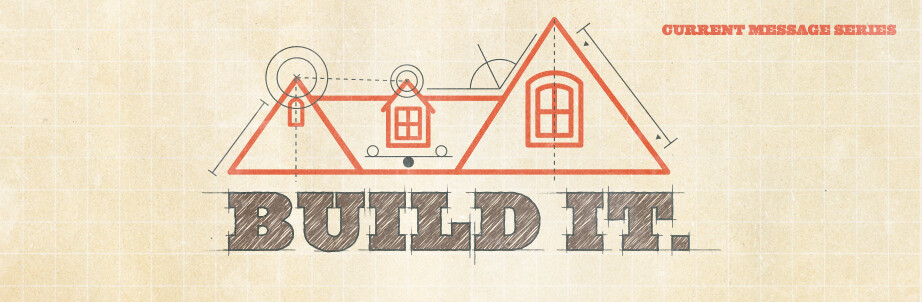 Build It. Current Message Series