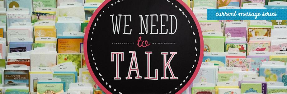 We Need To Talk Current Message Series Billboard