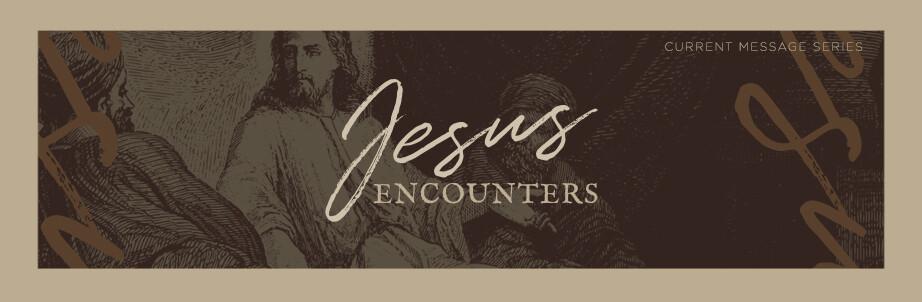 Jesus Encounters Message Series